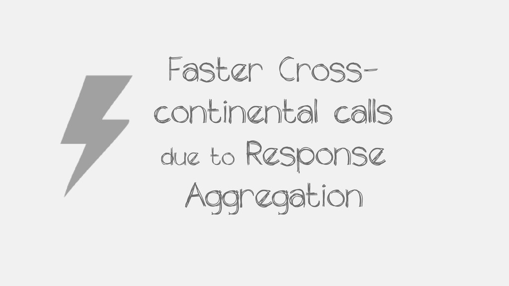 Faster Cross- continental calls due to Response...