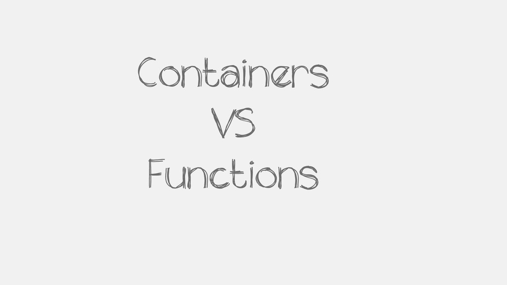 Containers VS Functions