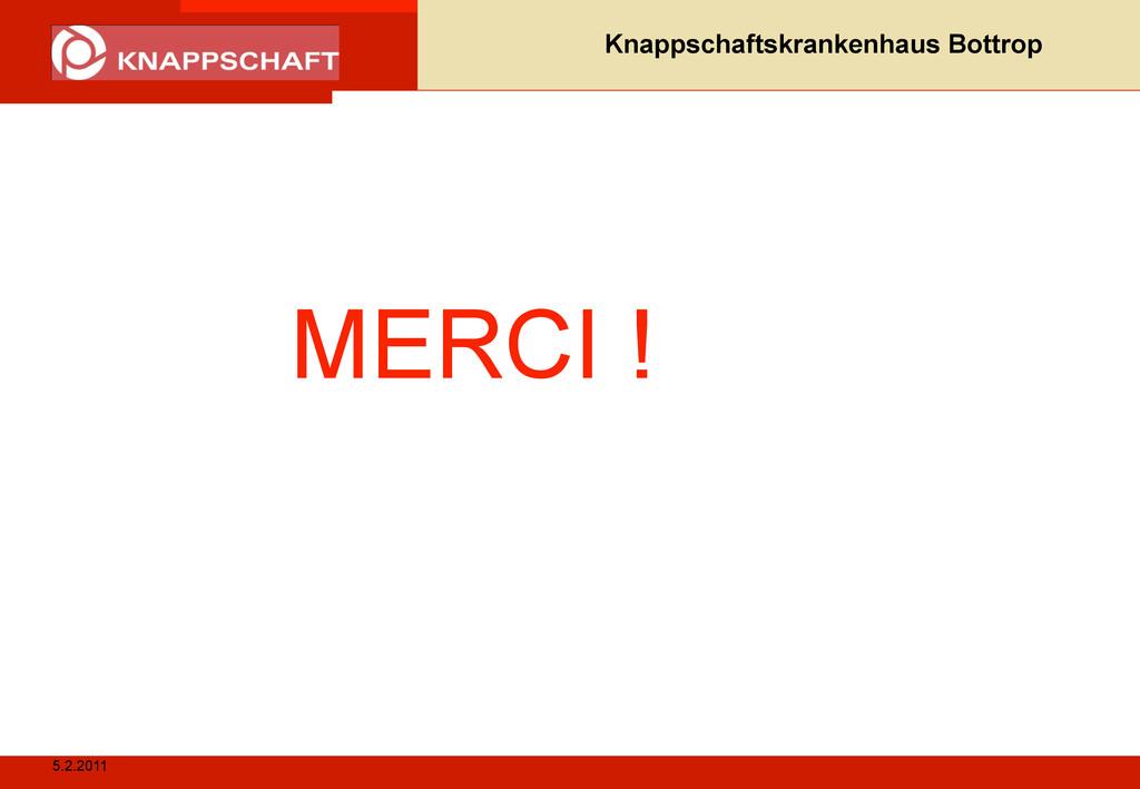 5.2.2011 Knappschaftskrankenhaus Bottrop MERCI !