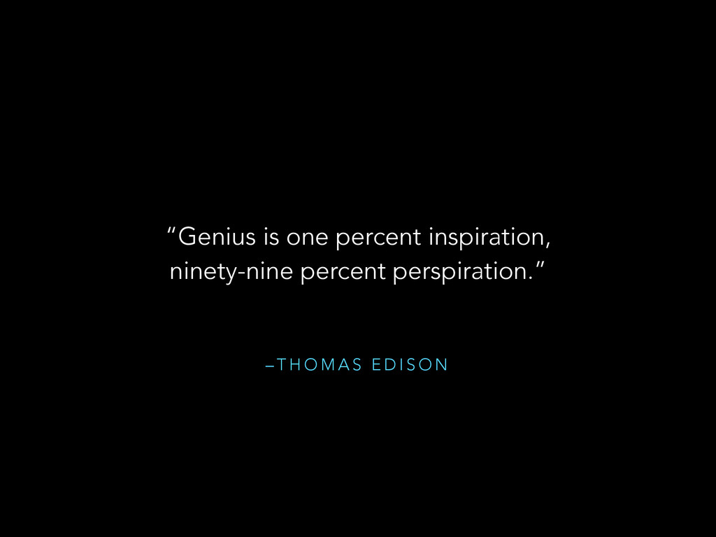 "– T H O M A S E D I S O N ""Genius is one percen..."