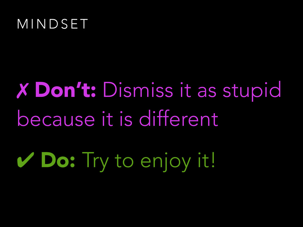 M I N D S E T ✗ Don't: Dismiss it as stupid bec...