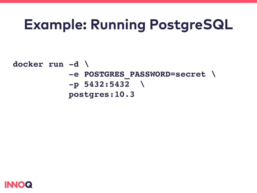 Example: Running PostgreSQL docker run d \ e ...