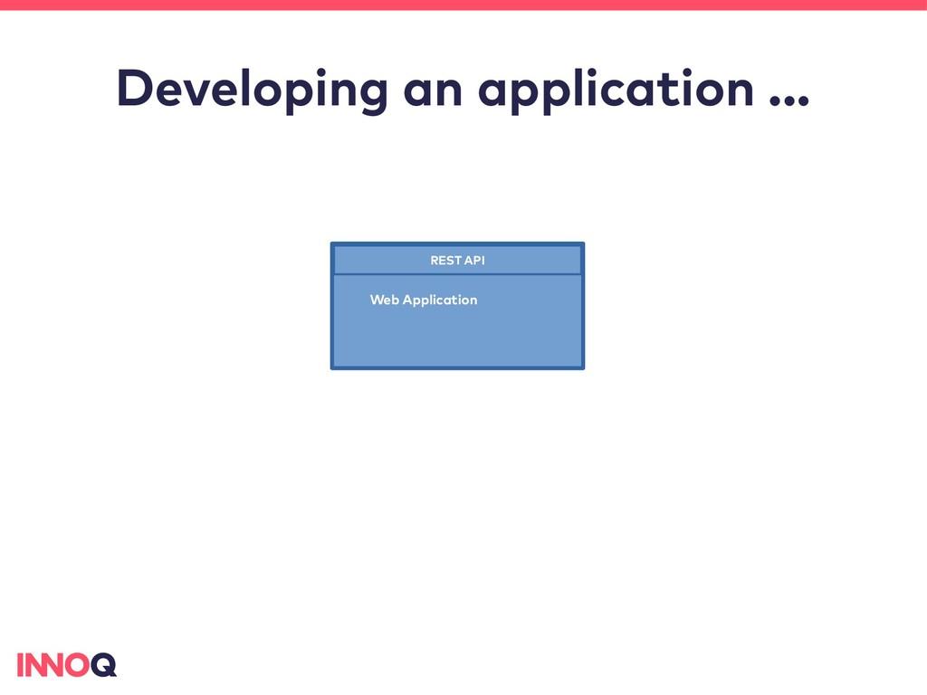 Developing an application ... REST API Web Appl...