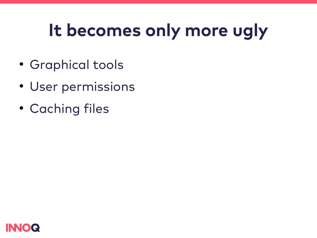 It becomes only more ugly ● Graphical tools ● U...