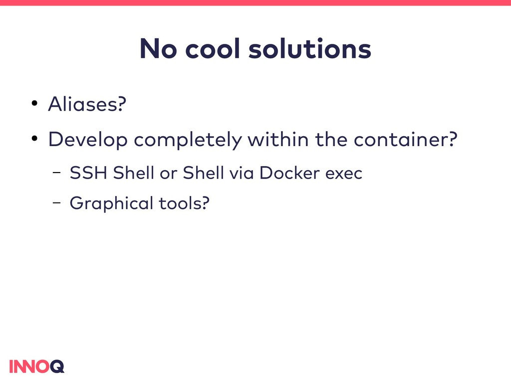 No cool solutions ● Aliases? ● Develop complete...