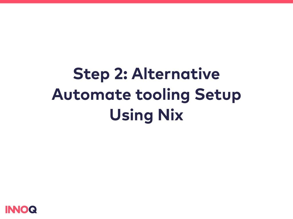 Step 2: Alternative Automate tooling Setup Usin...
