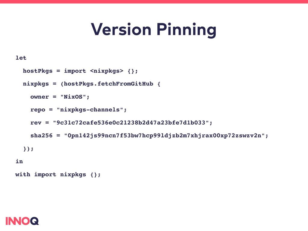 Version Pinning let hostPkgs = import <nixpkgs>...