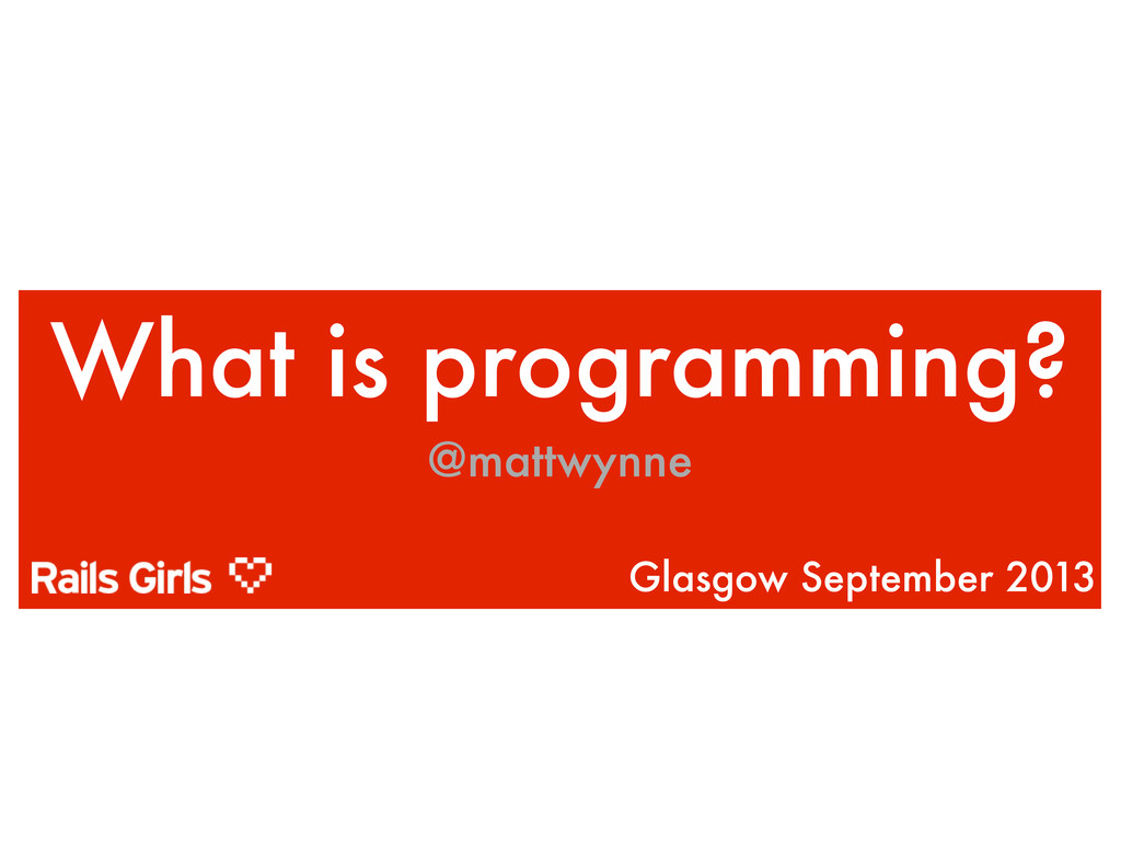 What is programming? @mattwynne Glasgow Septemb...
