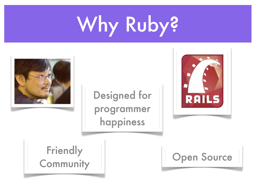 Why Ruby? Designed for programmer happiness Fri...