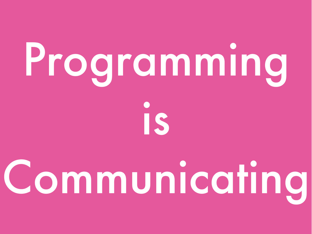 Programming is Communicating