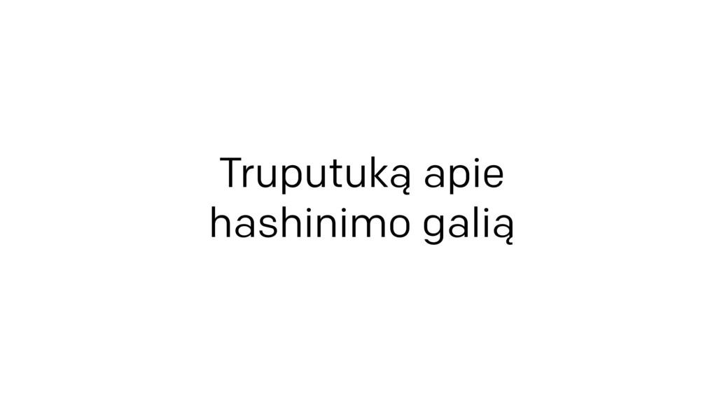 Truputuką apie  hashinimo galią
