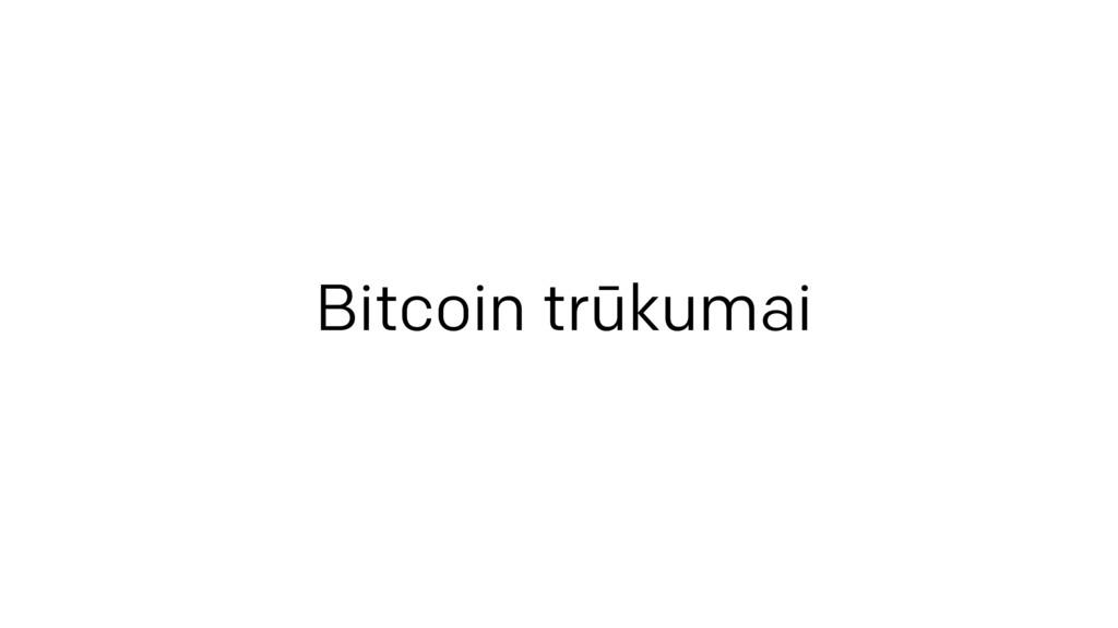 Bitcoin trūkumai