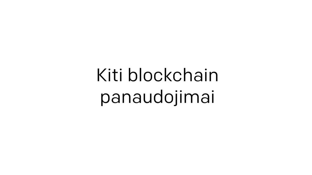 Kiti blockchain  panaudojimai