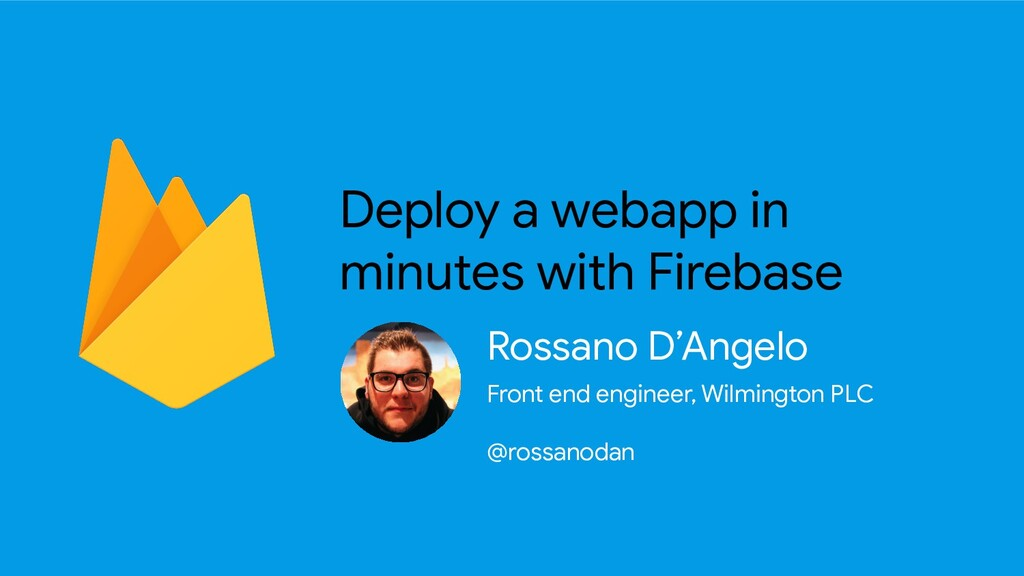 Deploy a webapp in minutes with Firebase Rossan...