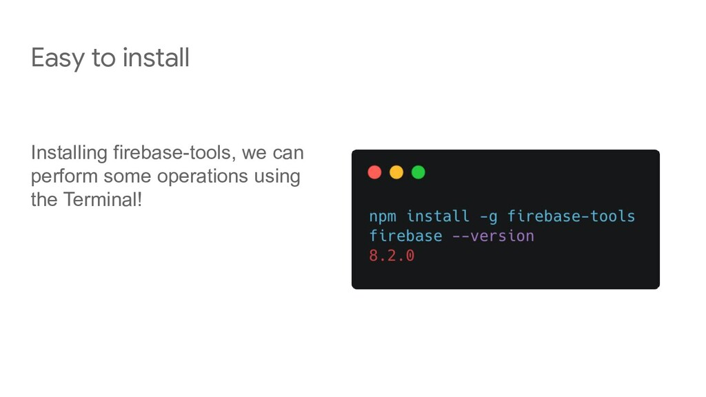 Easy to install Installing firebase-tools, we c...