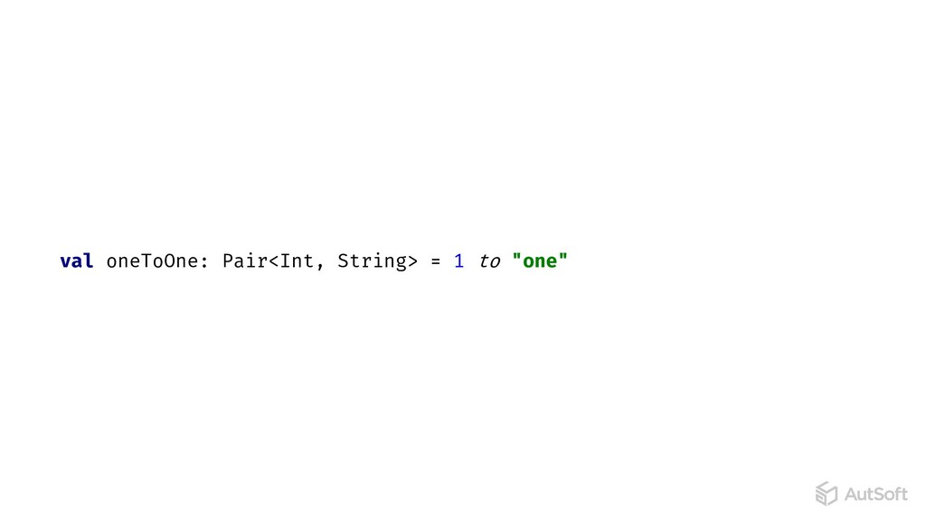 "val oneToOne: Pair<Int, String> = 1 to ""one"""
