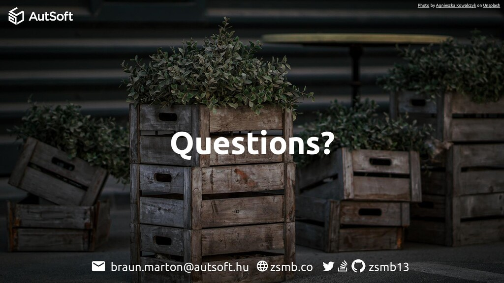 Questions? zsmb.co zsmb13 braun.marton@autsoft....