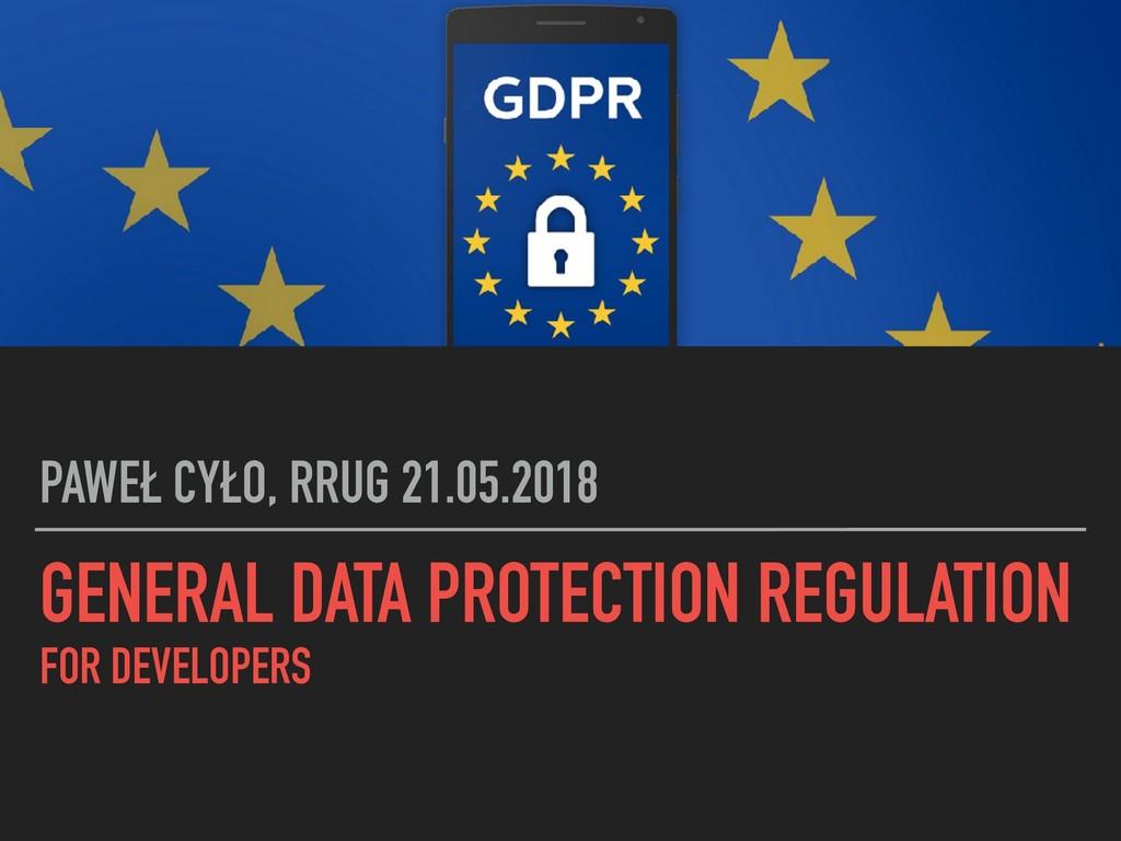 GENERAL DATA PROTECTION REGULATION FOR DEVELOPE...