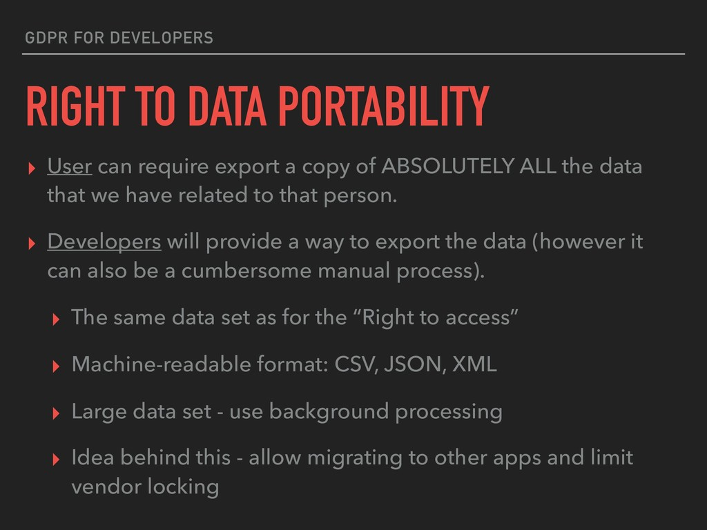 GDPR FOR DEVELOPERS RIGHT TO DATA PORTABILITY ▸...