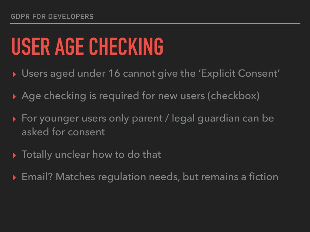 GDPR FOR DEVELOPERS USER AGE CHECKING ▸ Users a...