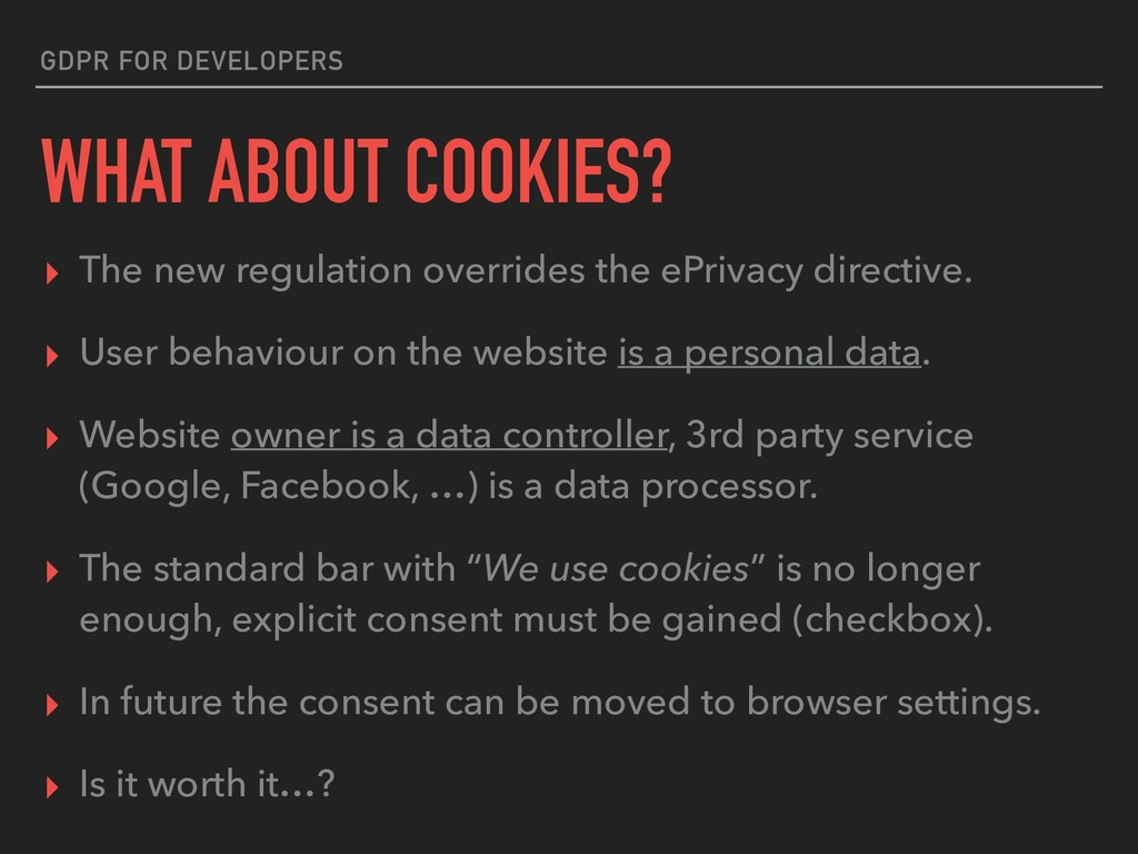 GDPR FOR DEVELOPERS WHAT ABOUT COOKIES? ▸ The n...