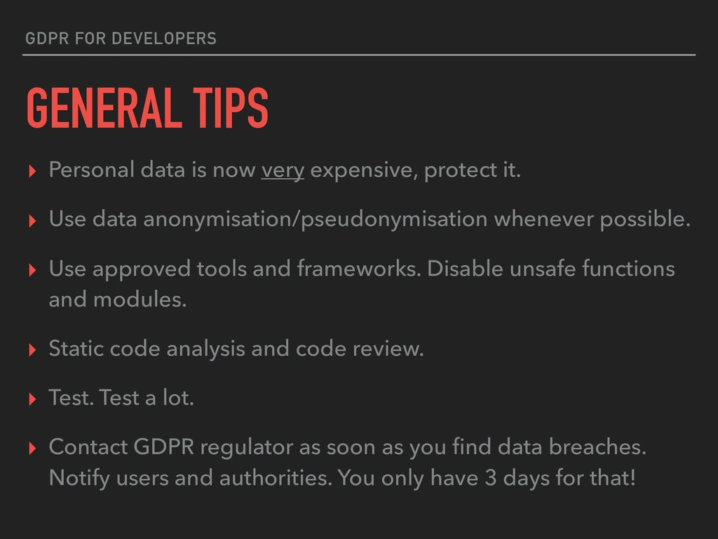 GDPR FOR DEVELOPERS GENERAL TIPS ▸ Personal dat...