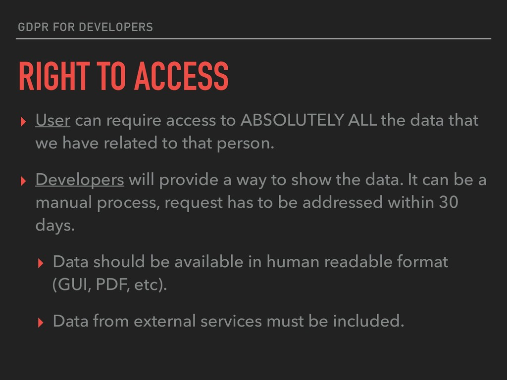 GDPR FOR DEVELOPERS RIGHT TO ACCESS ▸ User can ...