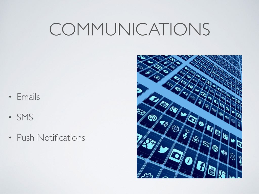 COMMUNICATIONS • Emails • SMS • Push Notificatio...