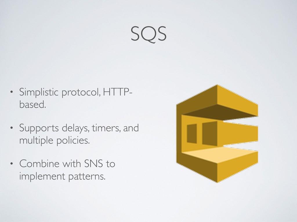 SQS • Simplistic protocol, HTTP- based. • Suppo...