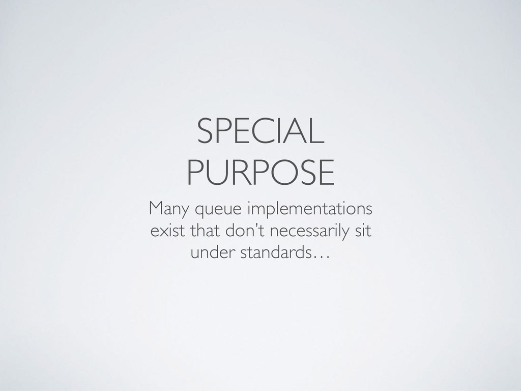 SPECIAL PURPOSE Many queue implementations exis...