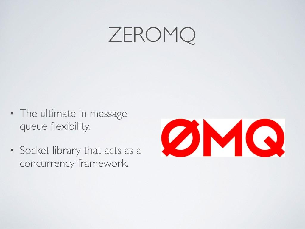 ZEROMQ • The ultimate in message queue flexibili...