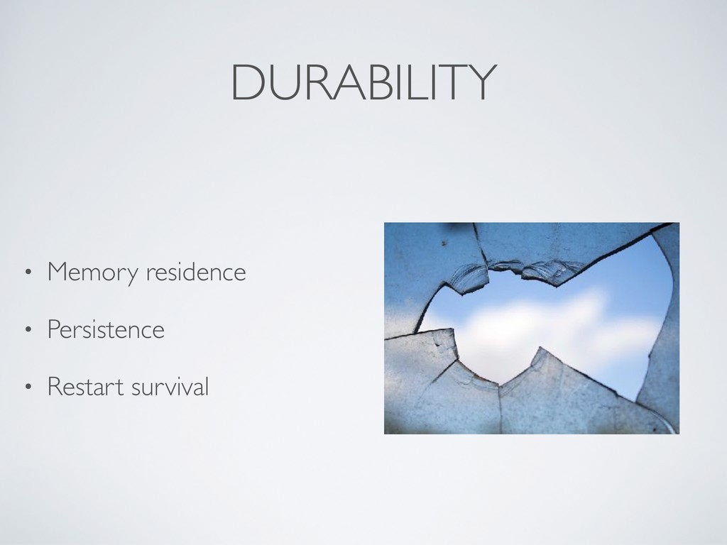 DURABILITY • Memory residence • Persistence • R...