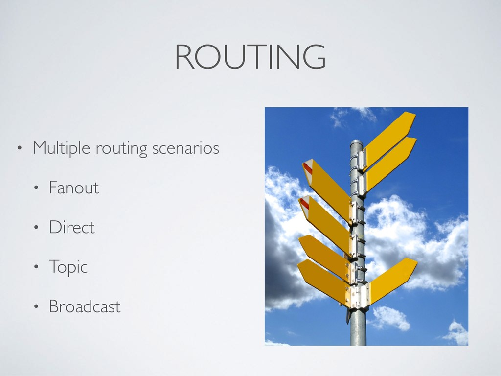 ROUTING • Multiple routing scenarios • Fanout •...