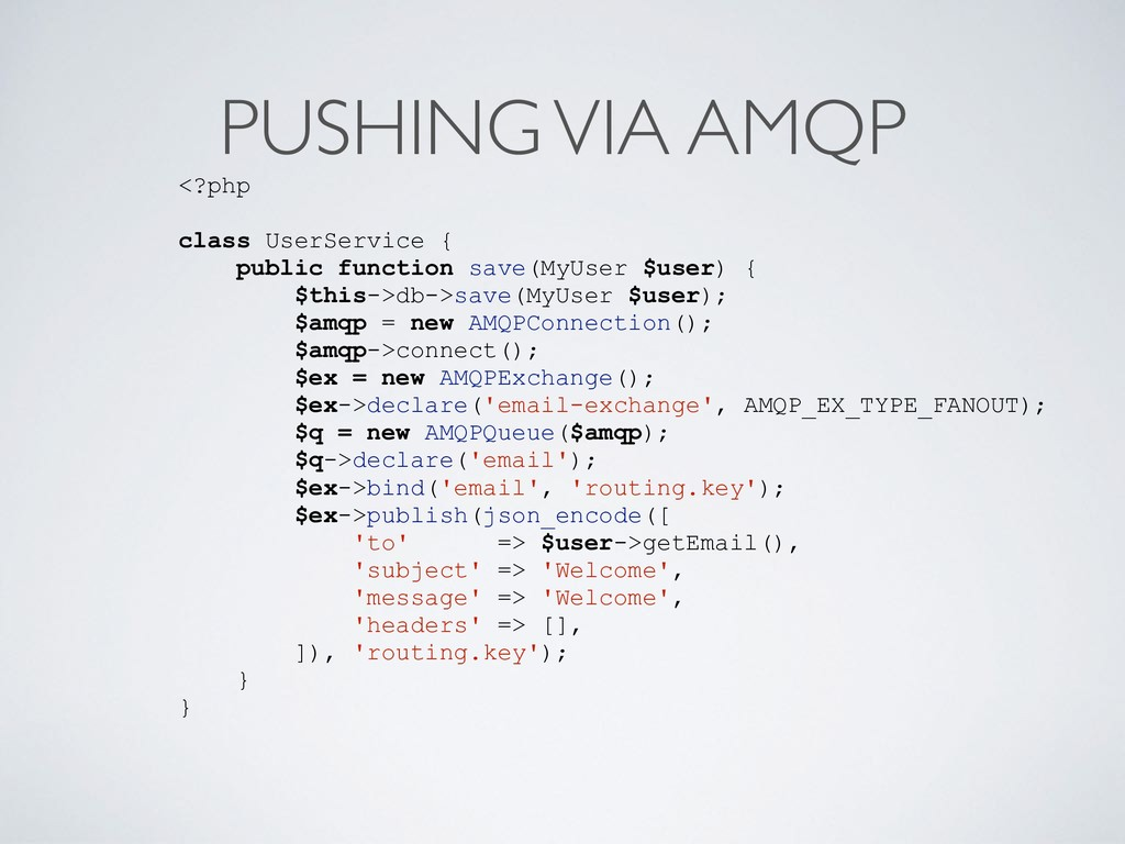 PUSHING VIA AMQP <?php class UserService { publ...