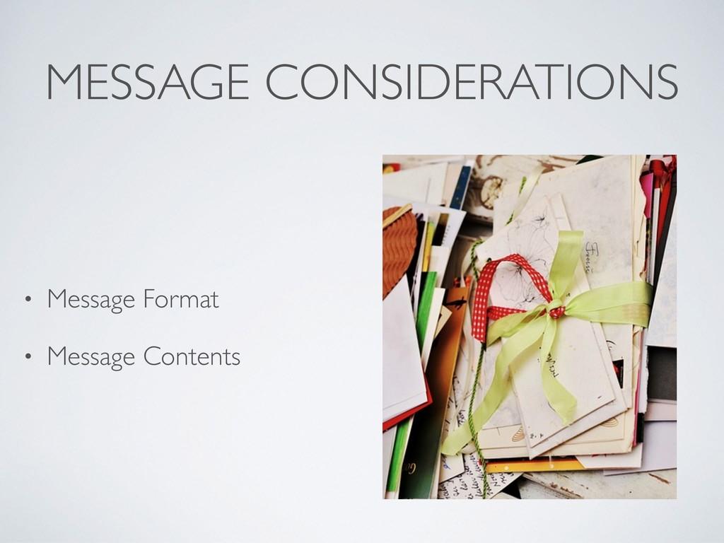 MESSAGE CONSIDERATIONS • Message Format • Messa...