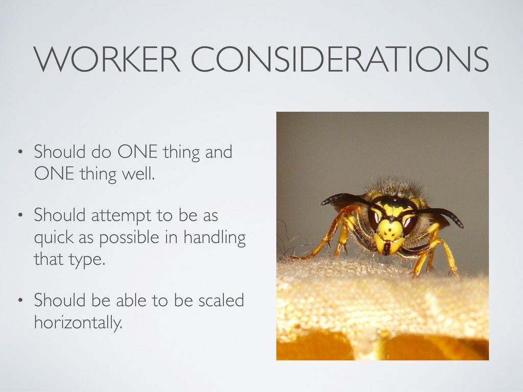 WORKER CONSIDERATIONS • Should do ONE thing and...