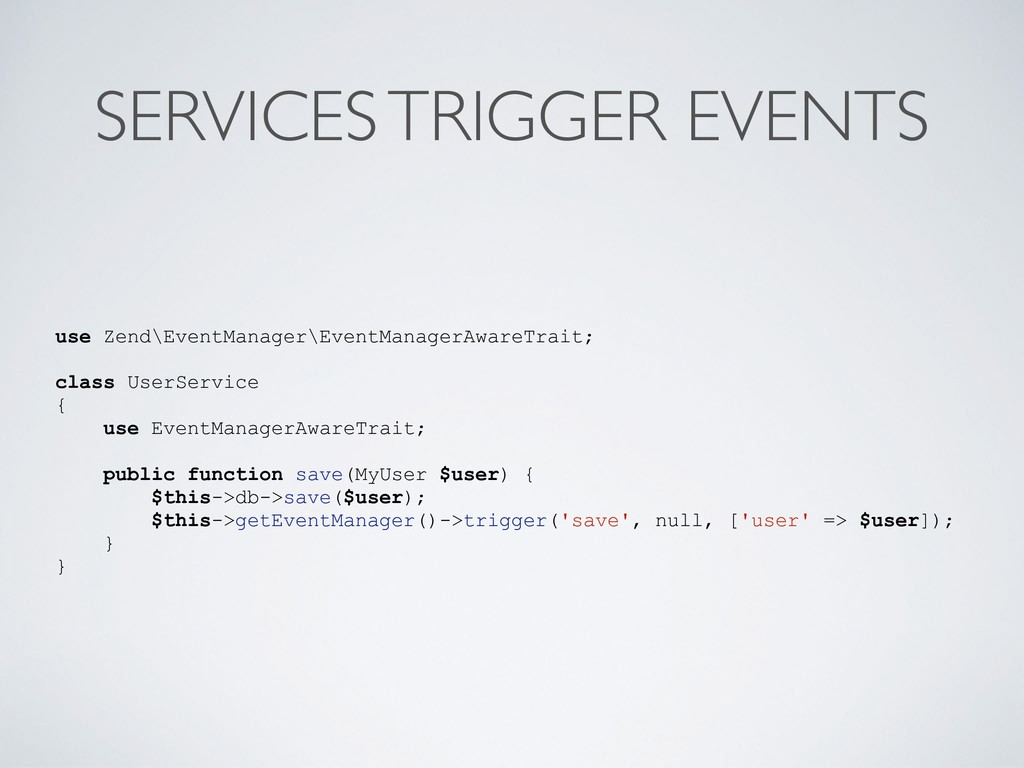SERVICES TRIGGER EVENTS use Zend\EventManager\E...