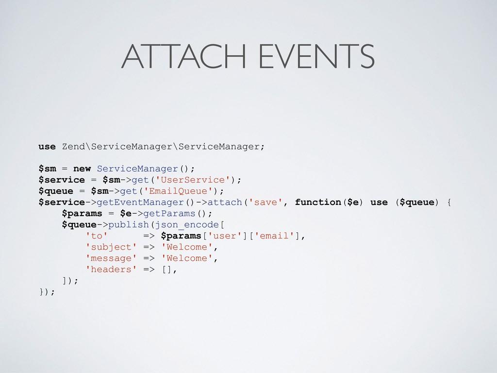 ATTACH EVENTS use Zend\ServiceManager\ServiceMa...