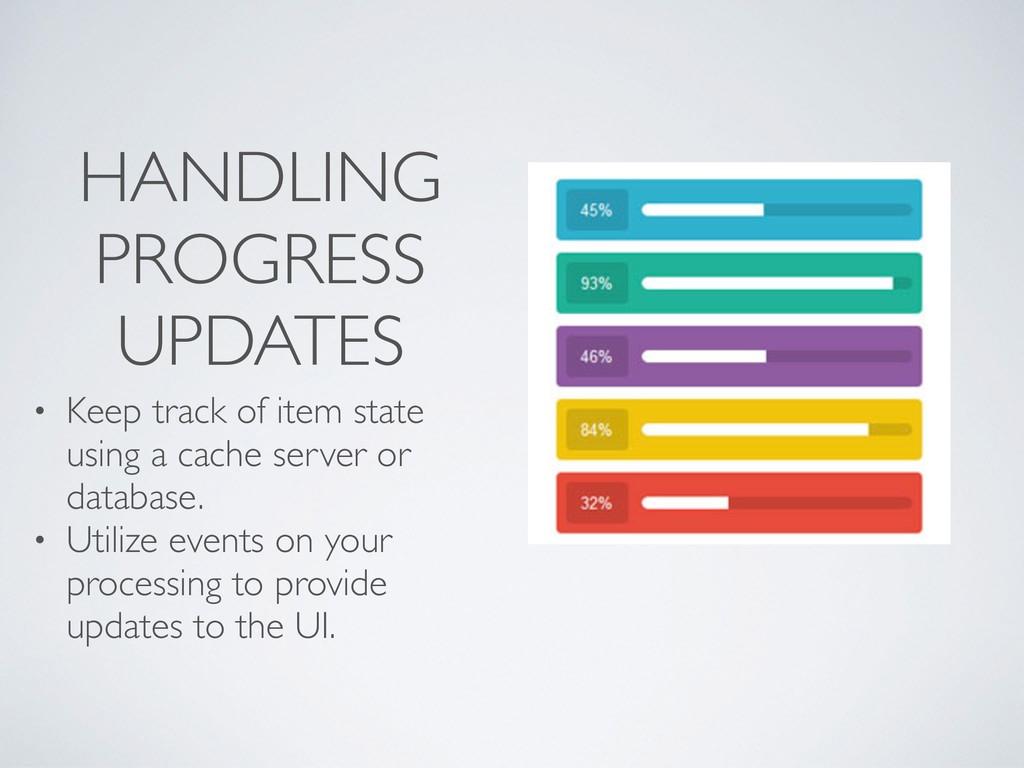 HANDLING PROGRESS UPDATES • Keep track of item ...