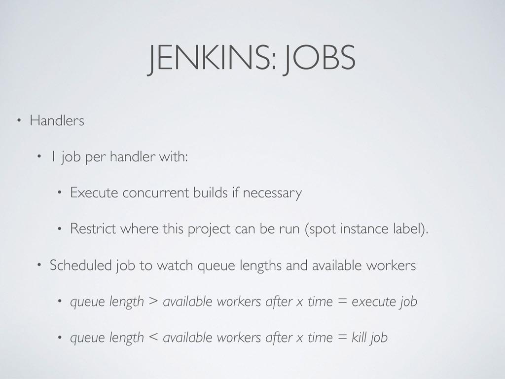 JENKINS: JOBS • Handlers • 1 job per handler wi...