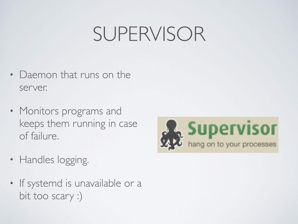 SUPERVISOR • Daemon that runs on the server. • ...