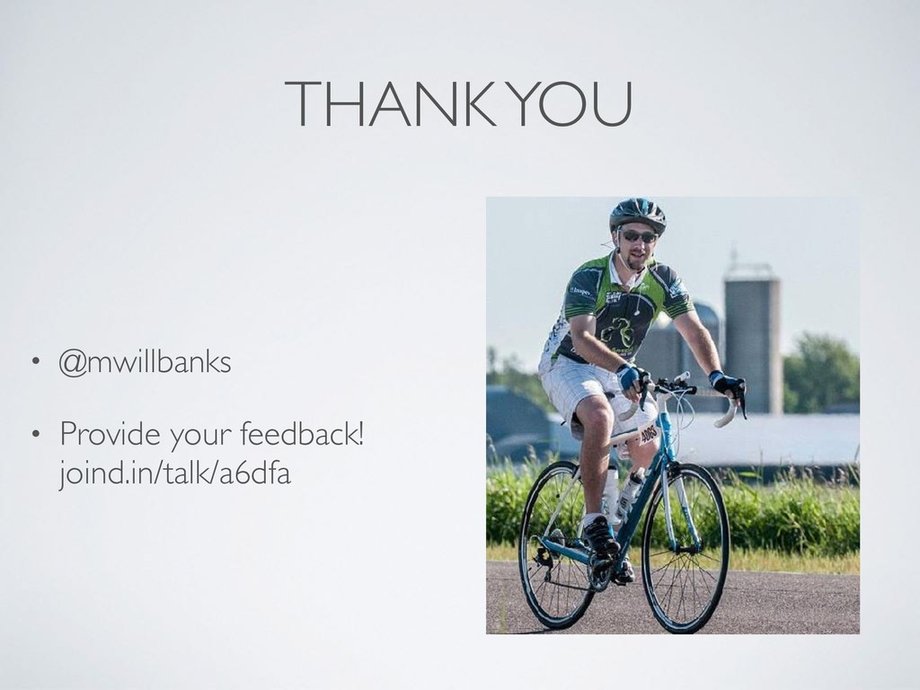 THANK YOU • @mwillbanks • Provide your feedback...