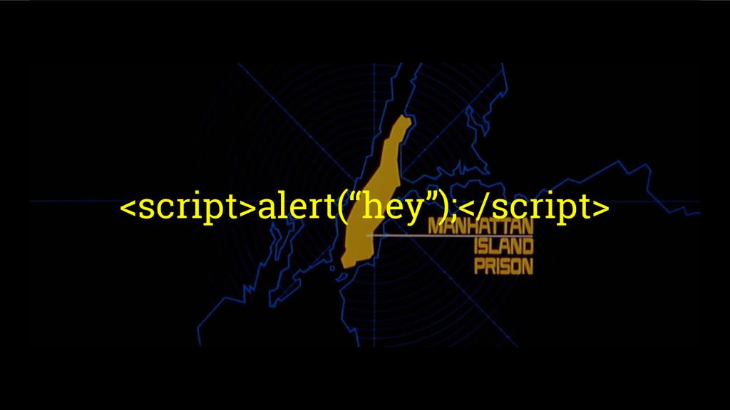 "<script>alert(""hey"");</script>"