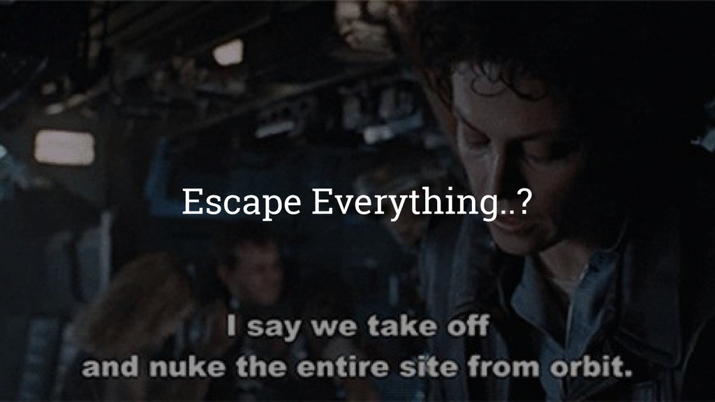 Escape Everything..?