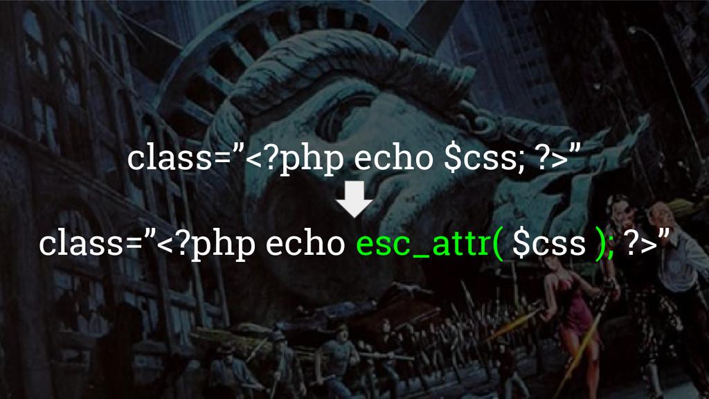 """class=""""<?php echo $css; ?>"""" class=""""<?php echo e..."""