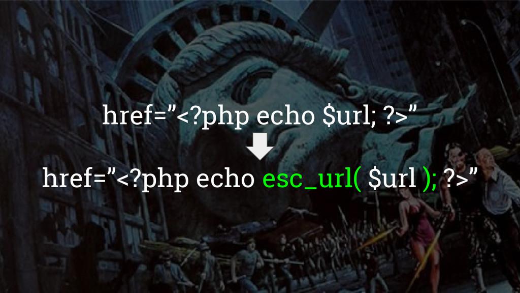 """href=""""<?php echo $url; ?>"""" href=""""<?php echo esc..."""