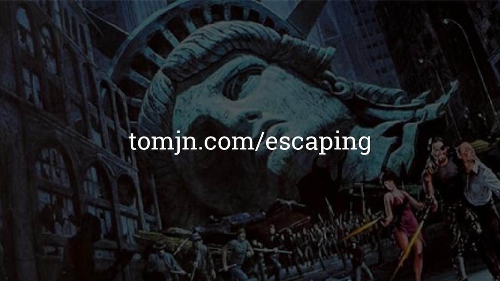 tomjn.com/escaping