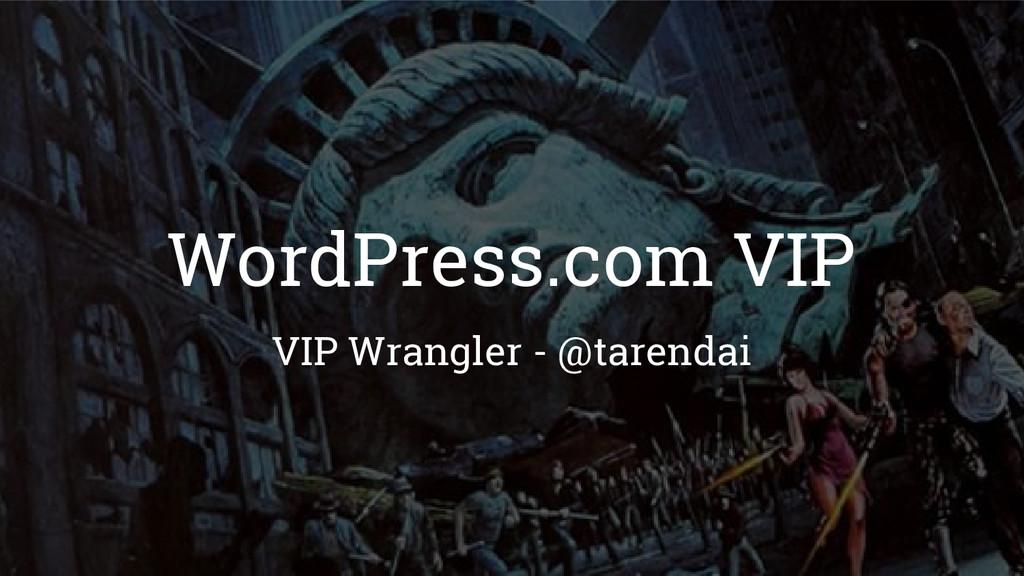 WordPress.com VIP VIP Wrangler - @tarendai