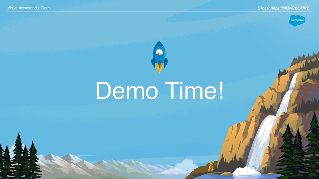Demo Time! @ryantownsend / @crc Slides: https:/...